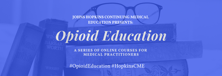 Johns Hopkins Continuing Medical Education Presents: Opioid Education, A Series of Online Course for Medical Practioners. #OpioidEducation #HopkinsCME